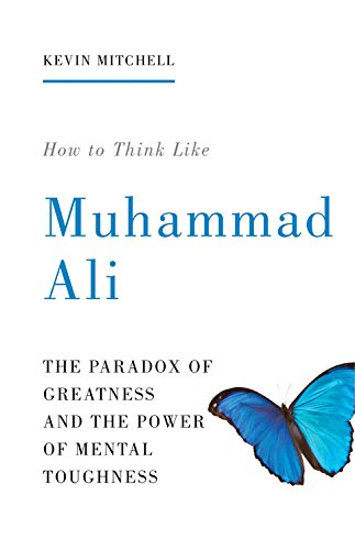 How To Think Like Muhammad Ali - The Paradox Of Greatness & The Power Of Mental Toughness