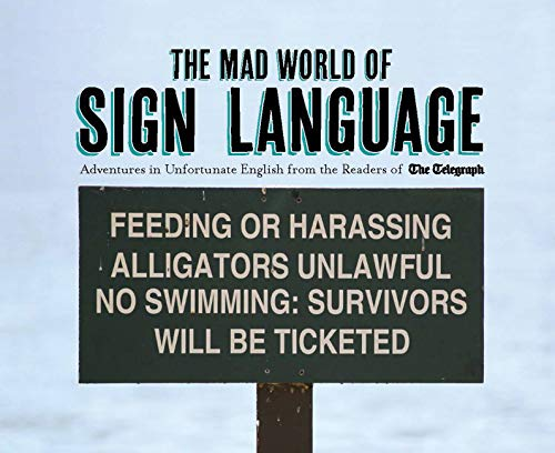 9781781313657: The Mad World of Sign Language: Adventures in Unfortunate English from the Readers of The Telegraph (Telegraph Books)