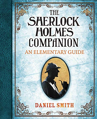 The Sherlock Holmes Companion: An Elementary Guide: Smith, Daniel