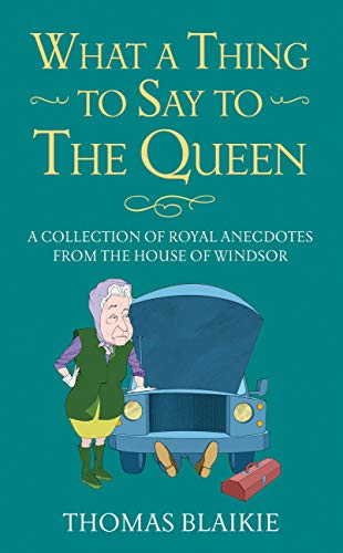 9781781314418: What a Thing to Say to the Queen: A collection of royal anecdotes from the House of Windsor