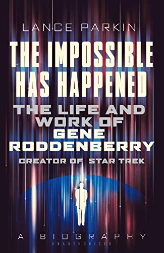 9781781314470: The Impossible Has Happened: The Life and Work of Gene Roddenberry, Creator of Star Trek