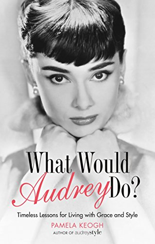 9781781314654: What Would Audrey Do?: Timeless Lessons for Living with Grace & Style