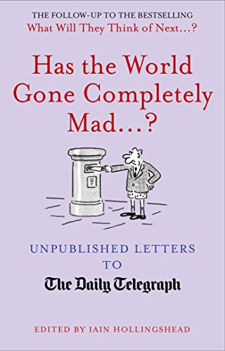 9781781315170: Has the World Gone Completely Mad...?: Unpublished Letters to the Daily Telegraph