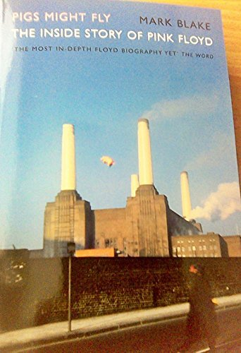 9781781315194: Pigs Might Fly The Inside Story Of Pink Floyd (Updated) 2013