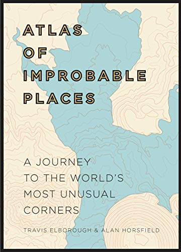 9781781315323: Atlas of Improbable Places: A Journey to the World's Most Unusual Corners (Atlases)