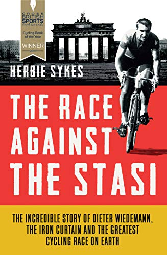 9781781315361: The Race Against the Stasi: The Incredible Story of Dieter Wiedemann, the Iron Curtain and the Greatest Cycling Race on Earth