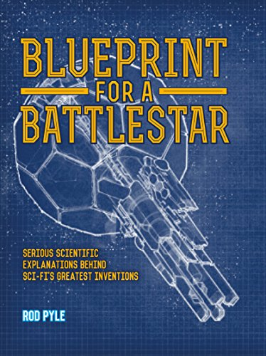 Blueprint for a Battlestar: Serious Scientific Explanations: Pyle, Rod