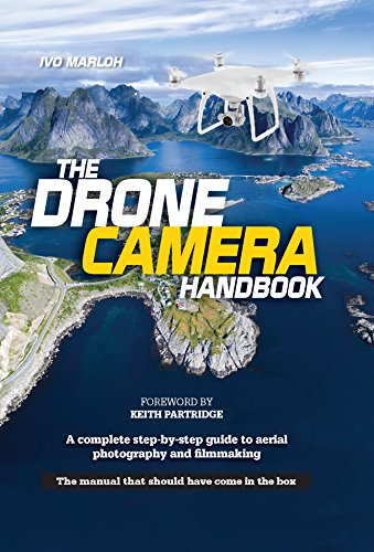 The Drone Camera Handbook: A Complete Step-By-Step: Michael Sanderson