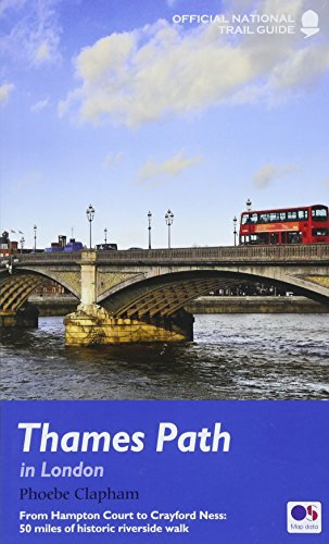 Thames Path in London : From Hampton Court to Crayford Ness: 50 Miles of Historic Riverside Walk: ...