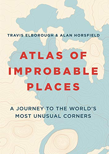 9781781317631: Atlas of Improbable Places: A Journey to the World's Most Unusual Corners