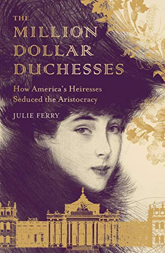 9781781317877: The Million Dollar Duchesses: How America's Heiresses Seduced the Aristocracy