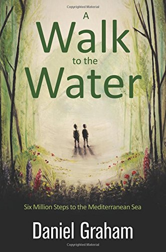 9781781324226: A Walk to the Water: Six Million Steps to the Mediterranean Sea