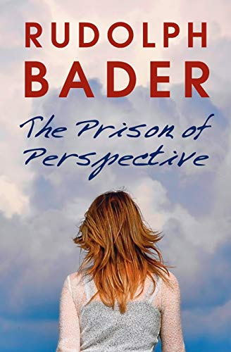 The Prison of Perspective (Paperback): Rudolph Bader