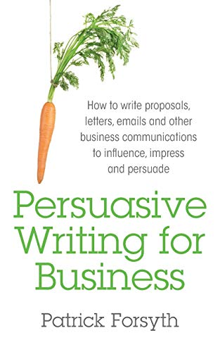9781781331026: Persuasive Writing for Business: How to Write Proposals, Letters, Emails and Other Business Communications to Influence, Impress and Persuade