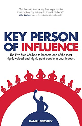 9781781331095: Key Person of Influence (Revised Edition): The Five-Step Method to Become One of the Most Highly Valued and Highly Paid People in Your Industry