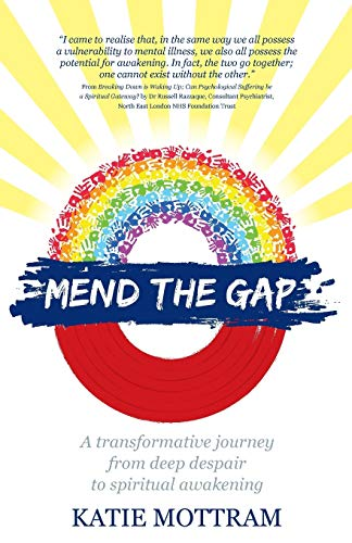 Mend The Gap: A transformative journey from deep despair to spiritual awakening: Mottram, Katie