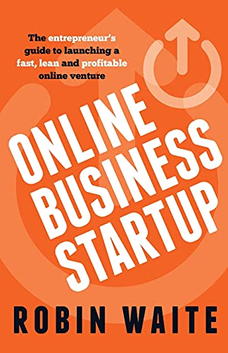 Online Business Startup: The entrepreneur's guide to launching a fast, lean and profitable ...
