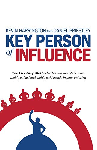 9781781331163: Key Person of Influence: The Five-Step Method to Become One of the Most Highly Valued and Highly Paid People in Your Industry