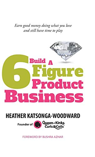 9781781331736: Build A 6 Figure Product Business - Earn good money doing what you love and still have time to play