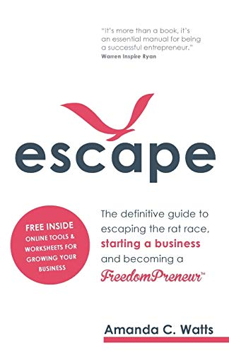 9781781331965: Escape: The definitive guide to escaping the rat race, starting a business and becoming a FreedomPreneur