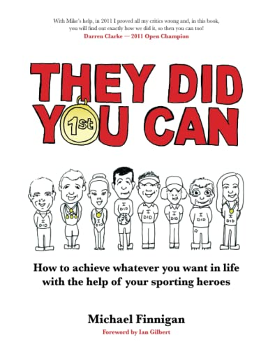 They Did You Can: How to achieve whatever you want in life with the help of your sporting heroes: ...