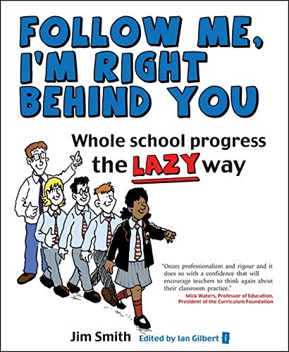 9781781350065: Whole School Progress the LAZY Way: Follow Me I'm Right Behind You