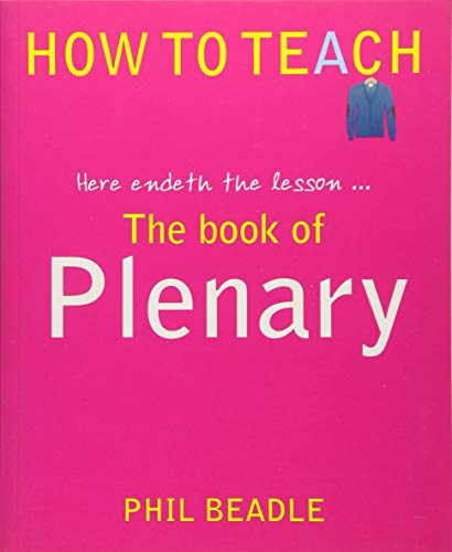 9781781350539: The Book of Plenary: Here Endeth the Lesson . . . (How to Teach (Independent Thinking))