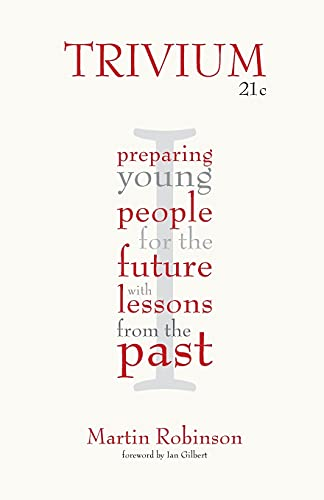 9781781350546: Trivium 21c: Preparing Young People for the Future with Lessons From the Past