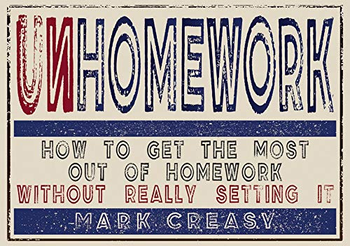 Unhomework: How to Get the Most out of Homework Without Really Setting It: Creasy, Mark