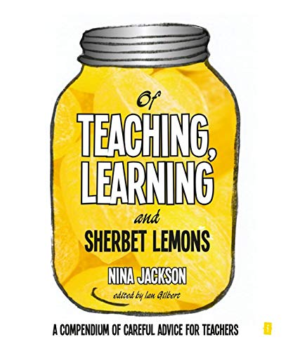 9781781351345: Of Teaching, Learning and Sherbet Lemons: A compendium of careful advice for teachers