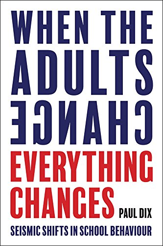 9781781352731: When the Adults Change, Everything Changes: Seismic shifts in school behaviour