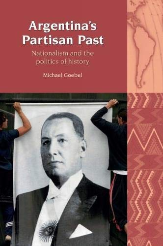 9781781380093: Argentina's Partisan Past: Nationalism and the Politics of History (Liverpool Latin American Studies LUP)
