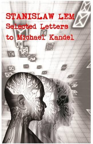 Stanislaw Lem: Selected Letters to Michael Kandel: Lem, Stanislaw