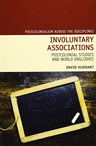 9781781380253: Involuntary Associations: Postcolonial Studies and World Englishes (Postcolonialism Across the Disciplines LUP)