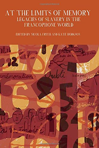 9781781381595: At the Limits of Memory: Legacies of Slavery in the Francophone World (Francophone Postcolonial Studies LUP)