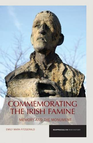 Commemorating the Irish Famine: Memory and the Monument (Reappraisals in Irish History): Emily Mark...