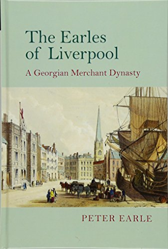 The Earles of Liverpool: A Georgian Merchant Dynasty: Peter Earle