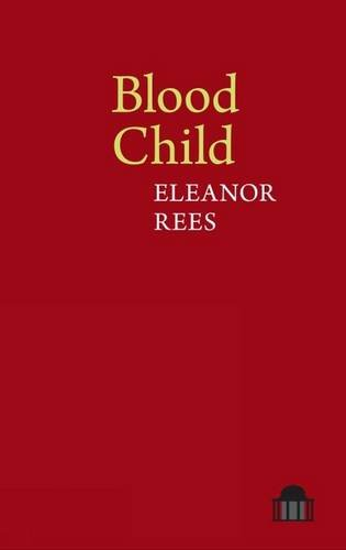 Blood Child (Pavilion Poetry): Eleanor Rees