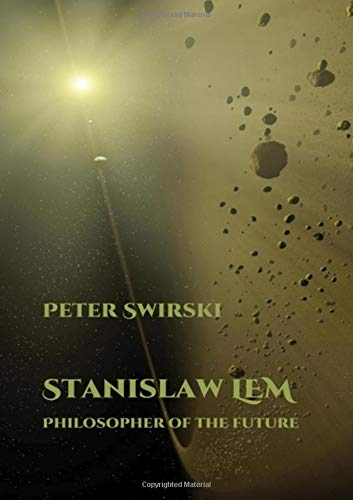 Stanislaw LEM: Philosopher of the Future (Liverpool Science Fiction Texts & Studies): Swirski, ...