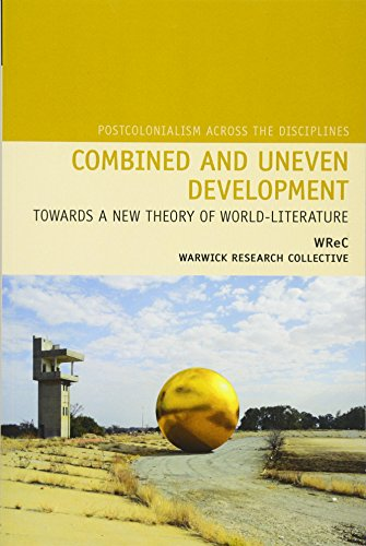 Combined and Uneven Development: Towards a New Theory of World-Literature (Postcolonialism Across ...