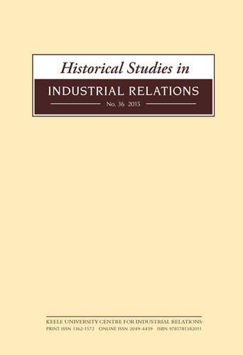 9781781382011: Historical Studies in Industrial Relations, Volume 36 2015