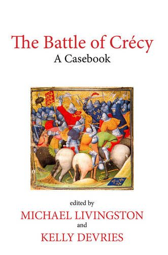 The Battle of Crecy: A Casebook (Liverpool Historical Casebooks): Michael Livingston