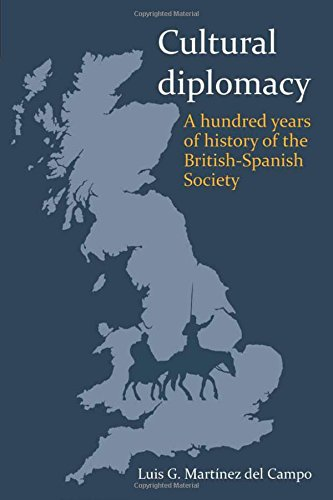 Cultural Diplomacy: A Hundred Years of the British-Spanish Society: Luis G. Martinez del Campo