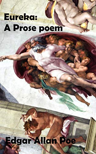 Eureka: A Prose Poem. an Essay on the Material and Spiritual Universe.: Edgar Allan Poe
