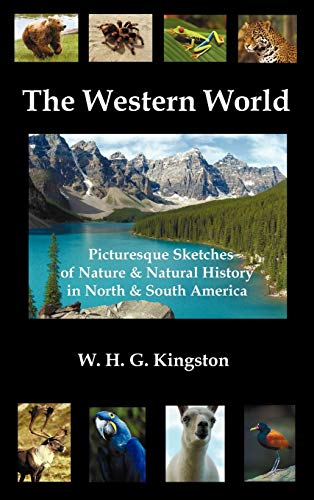 The Western World: Picturesque Sketches of Nature and Natural History in North and South America (...