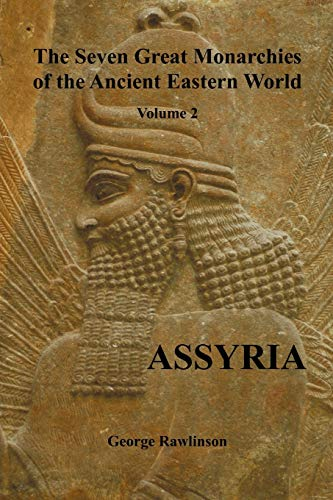 9781781390580: The Seven Great Monarchies of the Ancient Eastern World, Volume 2 (of 7): Assyria, (Fully Illustrated)