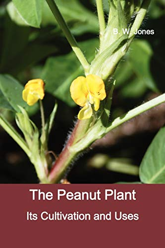 9781781391150: The Peanut Plant: Its Cultivation and Uses (Fully Illustrated)