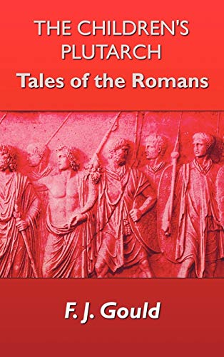 The Childrens Plutarch: Tales of the Romans: F. J. Gould