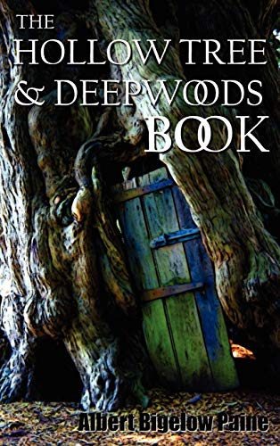 The Hollow Tree and Deep Woods Book,: Paine, Albert Bigelow