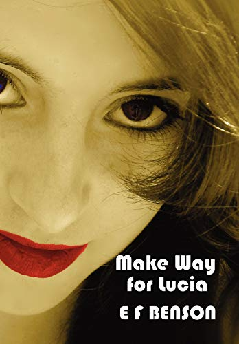 Make Way for Lucia - The Complete Mapp & Lucia - Queen Lucia, Miss Mapp including 'The Male Impersonator', Lucia in London, Mapp and Lucia, Lucia's ... as The Worshipful Lucia), & Trouble for Lucia (1781392307) by Benson, E F